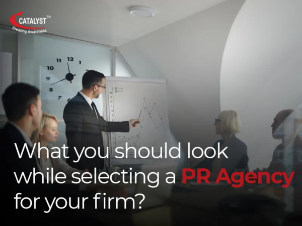 WHAT YOU SHOULD LOOK WHILE SELECTING A PR AGENCY FOR YOUR FIRM?